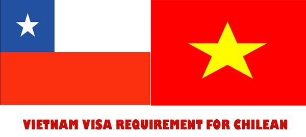 VIETNAM VISA REQUIREMENT FOR CHILEAN
