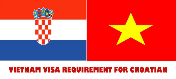VIETNAM VISA REQUIREMENT FOR CROATIAN