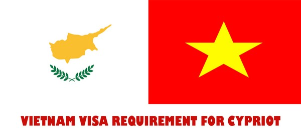 VIETNAM VISA REQUIREMENT FOR CYPRIOT