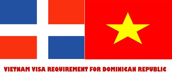 VIETNAM VISA REQUIREMENT FOR DOMINICAN REPUBLIC