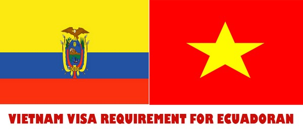 VIETNAM VISA REQUIREMENT FOR ECUADORAN