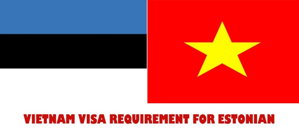 VIETNAM VISA REQUIREMENT FOR ESTONIAN