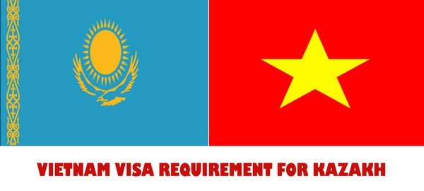VIETNAM VISA REQUIREMENT FOR KAZAKH