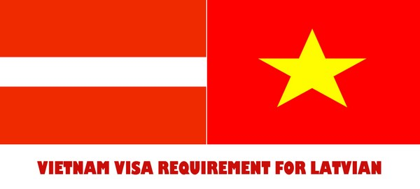 VIETNAM VISA REQUIREMENT FOR LATVIAN