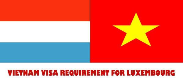 VIETNAM VISA REQUIREMENT FOR LUXEMBOURG