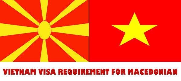 VIETNAM VISA REQUIREMENT FOR MACEDONIAN