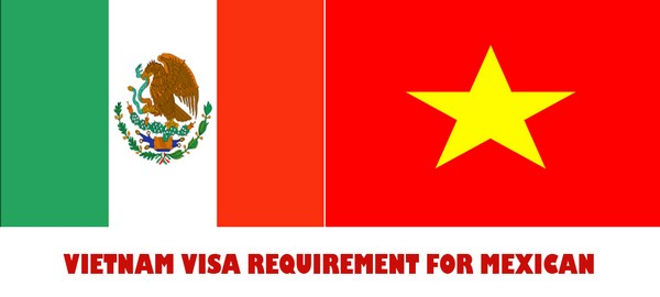 VIETNAM VISA REQUIREMENT FOR MEXICAN