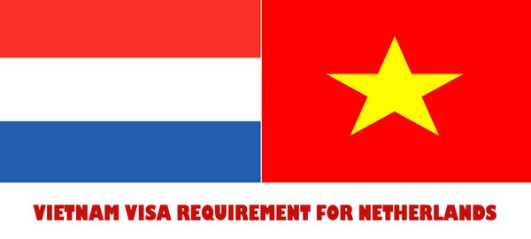 VIETNAM VISA REQUIREMENT FOR NETHERLANDS