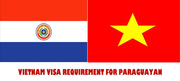 VIETNAM VISA REQUIREMENT FOR PARAGUAY