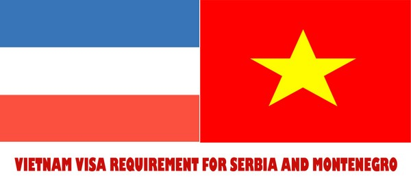 VIETNAM VISA REQUIREMENT FOR SERBIA AND MONTENEGRO