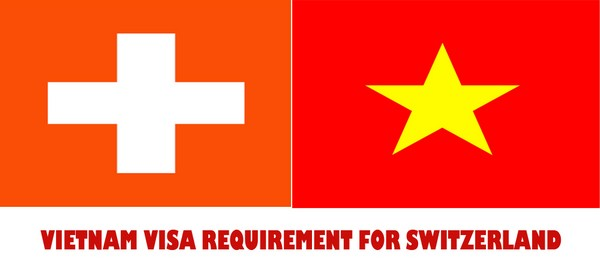 VIETNAM VISA REQUIREMENT FOR SWITZERLAND