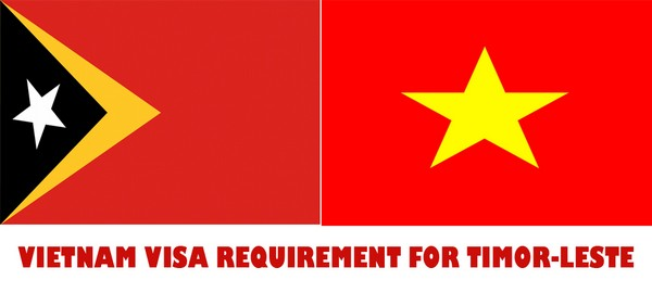 VIETNAM VISA REQUIREMENT FOR TIMOR-LESTE