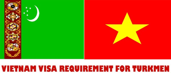VIETNAM VISA REQUIREMENT FOR TURKMEN