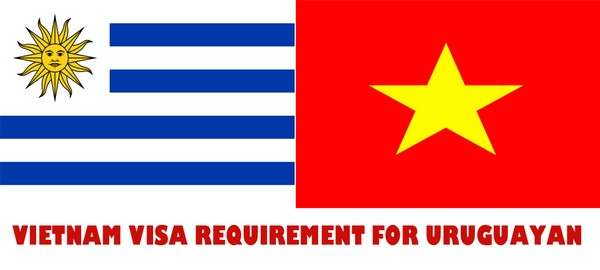 VIETNAM VISA REQUIREMENT FOR URUGUAYAN